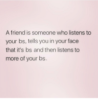 You're so good to me @northwitch69 queens_over_bitches: A friend is someone who listens to  your bs, tells you in your face  that it's bs and then listens to  more of your bs You're so good to me @northwitch69 queens_over_bitches