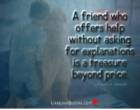 Memes, Help, and Asking: A friend who  offers help  without asking  Tor explanatians  is a treasure  beyond price  Robert A. Heinlein  LikeLoveQuotes.com