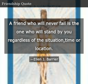 SIZZLE: A friend who will never fail is the one who will stand by you regardless of the situation,time or location.