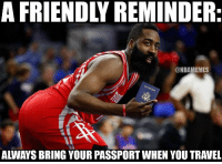 Nba, Passport, and Travel: A FRIENDLY REMINDER:  @NBAMEMES  ALWAYS BRING YOUR PASSPORT WHEN YOU TRAVEL 😂😭 WhoseUp