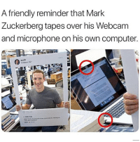 Oh hi Mark: @1frenchfry: A friendly reminder that Mark  Zuckerberg tapes over his Webcam  and microphone on his own computer.  zuck Oh hi Mark: @1frenchfry