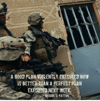 Funny, Meme, and Memes: A G00 PLAN VICLENTLY EXECUTED NOW  S BETTER THAN A PERFECT PLAN  EXECUTED NEXT WEEK  GEORGE S. PATTON Do you have a favorite quote? . . . military militaryhumor militarymemes army navy airforce coastguard usa patriot veteran marines usmc airborne meme funny followme troops ArmedForces militarylife popsmoke