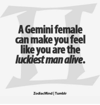 July 10, 2017. You are programmed the wrong way. With pessimistic thinking you attract destructive people, and that hides the root of your problems. Choose your ....READ MORE ON:  http://horoscope-daily-free.net/gemini: A Gemini female  can make you feel  like you are the  luckiest man alive.  ZodiacMind | Tumblr July 10, 2017. You are programmed the wrong way. With pessimistic thinking you attract destructive people, and that hides the root of your problems. Choose your ....READ MORE ON:  http://horoscope-daily-free.net/gemini