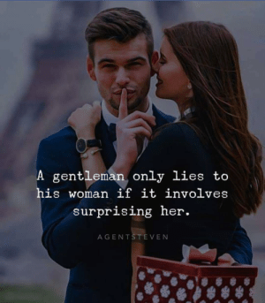 "Memes, Time, and Inspiration: A gentleman only lies to  his woman if it involves  surprising her.  AGENTSTEVEN The only time you should lie to your partner is if you're surprising them. Comment ""yes"" if you agree! couples inspiration"