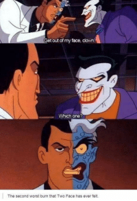 Memes, Two-Face, and Clowns: A  Get out of my face, clown  Which one?  The second worst burn that Two Face has ever felt. - Trending Memes