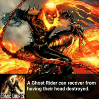 Disney, Facts, and Ghost Rider : A Ghost Rider can recover from  having their head destroyed.  COMIC SOURCE Ghost Rider 🔥 ________________________________________________________ PeterParker Ironman BlackWidow Avengers Marvel Hulk Spiderman BlackPanther MCU Venom Hawkeye SpidermanHomecoming DarthVader Thor CaptainAmerica StarWars Deadpool Like CivilWar Antman quicksilver Like4Like Facts Comics Lukecage Daredevil Marvel CW Disney DCComics