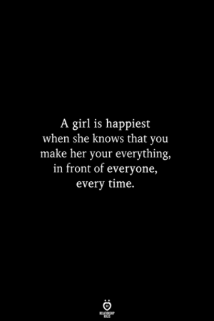 She Knows, Girl, and Time: A girl is happiest  when she knows that you  make her your everything,  in front of everyone,  every time.