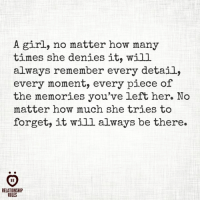 How Many Times, Girl, and How: A girl, no matter how many  times she denies it, will  always remember every detail,  every moment, every piece of  the memories you've left her. No  matter how much she tries to  forget, it will always be there.  IR  RELATIONSHI  RULES