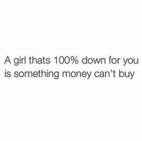 Amen https://t.co/p23V6ivitH: A girl thats 100% down for you  is something money can't buy Amen https://t.co/p23V6ivitH