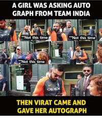 Memes, Girl, and India: A GIRL WAS ASKING AUTO  GRAPH FROM TEAM INDIA  **Not this time  **Not this time  CAST IRON  *Not this time  CAST IRON  Opp  FAR  THEN VIRAT CAME AND  GAVE HER AUTOGRAPH