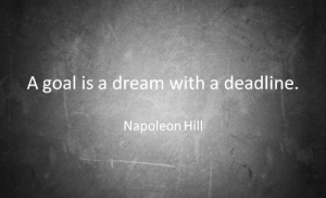 A Dream, Goal, and Napoleon Hill: A goal is a dream with a deadline.  Napoleon Hill