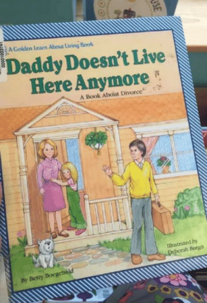 Book, Live, and Divorce: A Golden Learn Ahout Living Book  Daddy Doesn't Live  Here Anymore  A Book About Divorce  Tllustrated by  Deborah Borgo  By Betty Boegehold  USE Karen, please