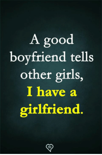 Girls, Memes, and Good: A good  boyfriend tells  other girls,  I have a  girlfriend.