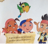 "Disney really doesn't get the whole ""pirate"" thing: A good pirate never takes  another person's property! Disney really doesn't get the whole ""pirate"" thing"