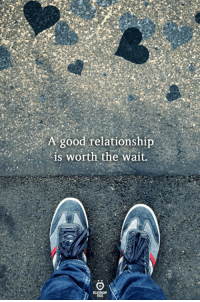 Good, Relationship, and Wait: A good relationship  is worth the wait.