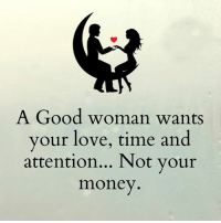 Good Woman: A Good woman wants  your love, time and  attention... Not your  money