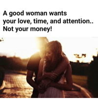 Memes, 🤖, and Woman: A good woman wants  your love, time, and attention.  Not your money!