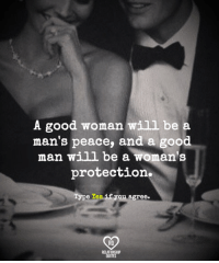 Good Woman: A good woman will be a  man's peace, and a good  man will be a woman's  protection  Type Yes if you agree  RO  RELATIONSHIP  QUOTES