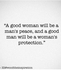 """Good Woman: """"A good woman will be a  man's peace, and a good  man will be a woman's  protection.""""  IG@woodtheinspiration"""