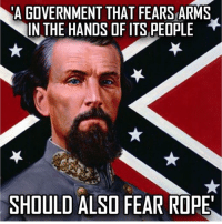 Guns, Memes, and Militia: A GOVERNMENT THAT FEARS ARMS  IN THE HANDS OF ITS PEOPLE  SHOULD  ALSO FEAR ROPE unclesamsmisguidedchildren nra molonlabe conservative donttreadonme secondamendment 2a constitution oathkeeper militia military veterans 2Amendment TrumpTrain trump trump2016 rebel USMC GunPorn capitalism revolution TacticalLife USMCLife GRUNTLife HillaryForPrison HillaryForPrison2016 Guns ZeroFucks