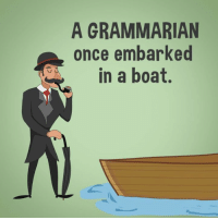 Dank, Embarking, and Boat: A GRAMMARIAN  once embarked  in a boat There ego again.   via Tapoos