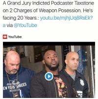Memes, Worldstar, and Wshh: A Grand Jury Indicted Podcaster Taxstone  on 2 Charges of Weapon Posession. He's  facing 20 Years. youtu.be/mjhjUq8RSEk?  a via a YouTube  YouTube  GRA  2O  EW NewYork podcaster Taxstone has been indicted by a Grand Jury on 2 charges of federal weapons possession. He faces 20 years in total. He will have to go to trial or take a plea to resolve these charges. @worldstar WSHH