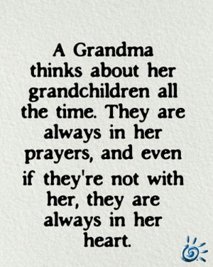 💕❤️: A Grandma  thinks about her  grandchildren all  the time. They are  always in her  prayers, and even  if they're not with  her, they are  always in her  heart. 💕❤️