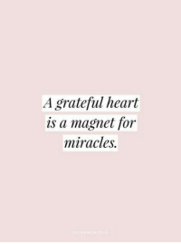 Heart, Miracles, and For: A grateful heart  is a magnet for  miracles.