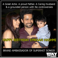 #NationalKissDay #HappyBithdayEmraan <3: A Great Actor. A proud Father. A Caring Husband  & a grounded person with No controversies  HAPPY BIRTHDAY EMRAAN HASHMI  BRAND AMBASSADOR OF SUPERHIT SONGS! #NationalKissDay #HappyBithdayEmraan <3