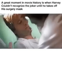 Funny, Joker, and Scrubs: A great moment in movie history is when Harvey  Couldn't recognize the joker until he takes off  His surgery mask What a scrub