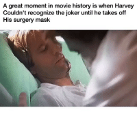 Funny, Joker, and Shit: A great moment in movie history is when Harvey  Couldn't recognize the joker until he takes off  His surgery mask i have to put this on yall Timeline whenever i see this.. shit is tooo funny 😂