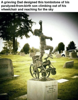 awesomacious:  On his way to heaven: A grieving Dad designed this tombstone of his  paralyzed-from-birth son climbing out of his  wheelchair and reaching for the sky  LSON  Matthew Stanford  Redison  Sepenber 23 awesomacious:  On his way to heaven