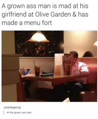 Ass, Olive Garden, and Girl Memes: A grown ass man is mad at his  girlfriend at Olive Garden & has  made a menu fort  cubanflagemoji  im the grown ass man