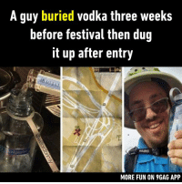 9gag, Dank, and Funny: A guy buried vodka three weeks  before festival then dug  it up after entry  MORE FUN ON 9GAG APP To live in the future, you need to be inspired by the past. https://9gag.com/gag/agYO5zg/sc/funny?ref=fbsc