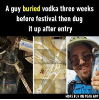 9gag, Memes, and Vodka: A guy buried vodka three weeks  before festival then dug  it up after entry  MORE FUN ON 9GAG APP He is the inspiration of everyone. Follow @9gag to laugh more. 9gag drink festival idol