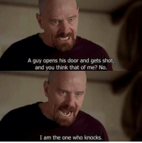 The acting in this scene... 👏 breakingbad: A guy opens his door and gets shot  and you think that of me? No.  I am the one who knocks. The acting in this scene... 👏 breakingbad