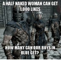 Memes, 🤖, and Nakes: A HALF NAKED WOMAN CAN GET  1,000 LIKES  HOW MANY CAN OUR BOYSIN  BLUE GET  makeameme.org How many?