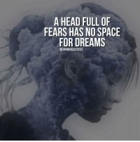 Head, Life, and Memes: A HEAD FULL OF  FEARS HAS NO SPACE  FOR DREAMS  @24HOURSUCCESS Note to self and stop letting fears rule your life 🤜🤛 Tag someone who should see this 👇 . 📷 belongs to respective owner 👌