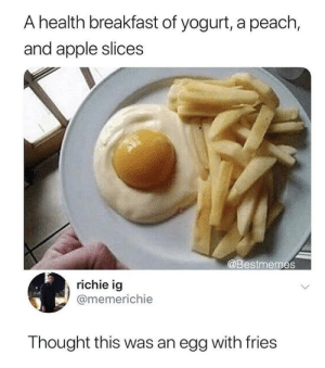 O hell naw: A health breakfast of yogurt, a peach,  and apple slices  @Bestmemes  richie ig  @memerichie  Thought this was an egg with fries O hell naw