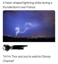 "Disney, Love, and Disney Channel: A heart-shaped lightning strike during a  thunderstorm over France.  ""Hi I'm Thor and you're watchin Disney  Channel"" Thor sends his love"