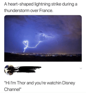 "Dank, Disney, and Love: A heart-shaped lightning strike during a  thunderstorm over France.  ""Hi I'm Thor and you're watchin Disney  Channel"" Thor sends his love by lilluxy MORE MEMES"