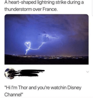 "Dank, Disney, and Memes: A heart-shaped lightning strike during a  thunderstorm over France.  ""Hi I'm Thor and you're watchin Disney  Channel"" Youre watching Disney Channel by BrandonMedia21 MORE MEMES"