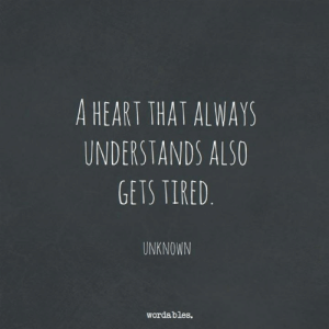 Heart, Unknown, and Tired: A HEART THAT ALWAYS  UNDERSTANDS ALSO  GETS TIRED  UNKNOWN  wordables.