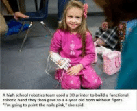 Memes, 🤖, and 3d Printer: A high school robotics team used a 3D printer to build a functional  robotic hand they then gave to a 4-year old born without figers.  m going to paint the nails pink, she said Aww