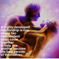Beautiful, Love, and Memes: A highly developed  relationship is one  where two  independent  souls come  together  to help one  another become  the best version  of themselves 🙏🏼 ✨ . ❤️love. Flow. Serve 🙏🏼 . . . . wordsdoinspire wordsoftheday buddha higherawakening highervibrations higherpower kindness thirdeye pressure collors stars universe betterlife vibrations loveandlight beautiful magic love healing adventure peace yourdreams signs feelings affirmations