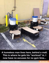 """No excuses.   Gym Memes: A homeless man lives here, behind a mall.  This is where he gets his """"workout"""" in. I  now have no excuses for no gym time...  Handcrafted by Heath for iFunny No excuses.   Gym Memes"""
