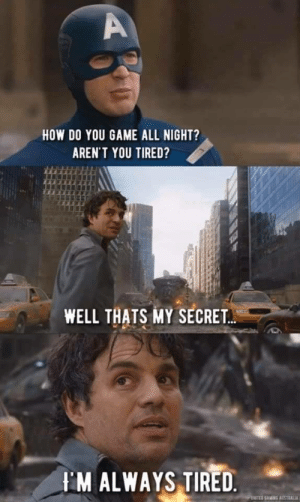 Memes, Game, and Arent You: A  HOW DO YOU GAME ALL NIGHT?  AREN'T YOU TIRED?  WELL THATS MY SECRET...  I'M ALWAYS TIRED.  NTEGAMNG ASTRALIA This is me via /r/memes https://ift.tt/2N0ZvXx