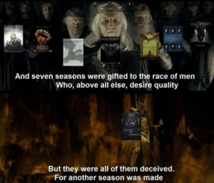 Best Game of Thrones Memes That Are Hilarious (48 Pics)-20: A  HRONES  GAW HNES  GAME  THitONES  And seven seasons were gifted to the race of men  Who, above all else, desire quality  CET  But they were all of them deceived.  For another season was made Best Game of Thrones Memes That Are Hilarious (48 Pics)-20
