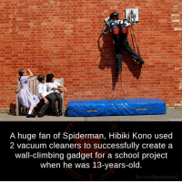 kono: A huge fan of Spiderman, Hibiki Kono used  2 vacuum cleaners to successfully create a  wall-climbing gadget for a school project  when he was 13-years-old.  fb.com/factsweird