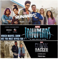 Abc, Bad, and Fall: A hulu ORIGINAL  MARTEL  A MARVEL TELEVISION SERIES  IMAX 6bce  SEPT 1  THIS FALL  WHICH MARVEL SHOW  ARE YOU MOST HYPED FOR  IGI BDC. MARVEL UNITE  DAGGER  COMING 2018  FREEFORM Which are you most HYPED for !? 😱 Who's going to be watching these Upcoming Marvel Shows in Late 2017 and Early 2018 ? 🤔 I don't have Hulu or FreeForm…but I'll find another way to watch RunAways and CloakAndDagger ! And of course I'll be watching InHumans on ABC ! There's just SO MANY DAMN SuperHero Shows to watch now ! 😫 Which is a good and bad thing ! 😂 MarvelCinematicUniverse 💥 MCU HYPE